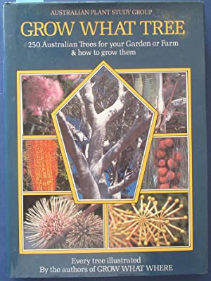 Grow What Tree: 250 Australian Native Trees for Your Garden or Farm & How to Grow Them