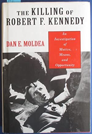 Killing of Robert F. Kennedy, The: An Investigation of Motive, Means, and Opportunity