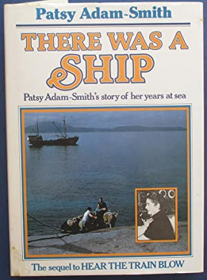 There Was a Ship: Patsy Adam-Smith's Story of Her Years at Sea