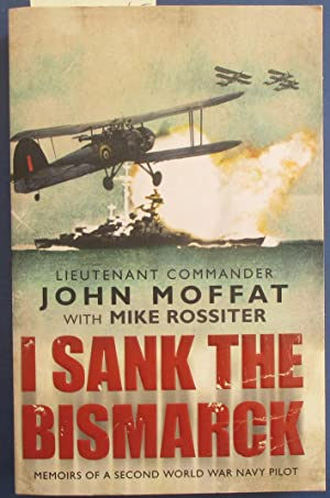 Sank the Bismarck, I: Memoirs of a Second World War Navy Pilot