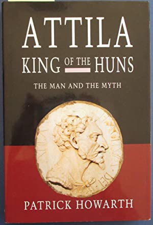 Attila, King of the Huns: The Man and the Myth