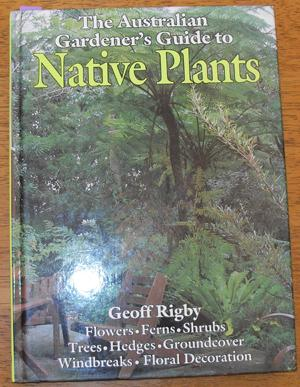 Australian Gardener's Guide to Native Plants, The