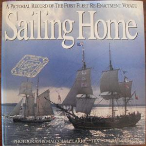 Sailing Home: A Pictorial Record of the First Fleet Re-Enactment Voyage