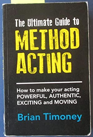 Ultimate Guide to Method Acting, The: How to Make Your Acting Powerful, Authentic, Exciting and M...
