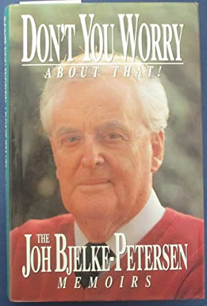 Don't You Worry About That! The Joh Bjelke-Petersen Memoirs