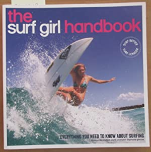 Surf Girl Handbook, The: Everything You Need to Know About Surfing