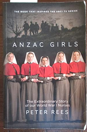 Anzac Girls: The Extraordinary Story of Our World War I Nurses