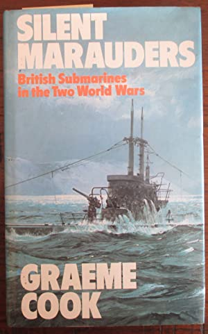 Silent Marauders: British Submarines in the Two World Wars