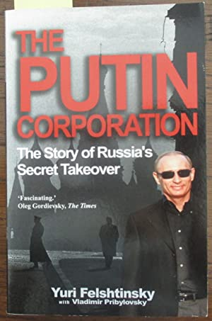 Putin Corporation, The: The Story of Russia's Secret Takeover