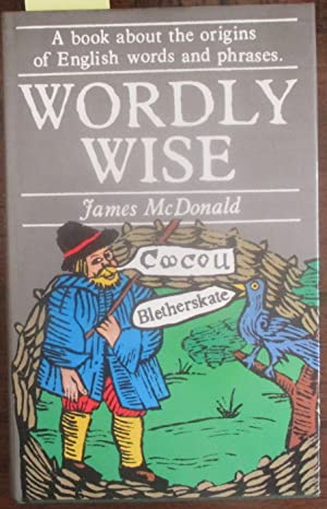 Wordly Wise: A Book About the Origins of English Words and Phrases