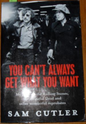 You Can't Always Get What You Want: My Life with the Rolling Stones, the Grateful Dead and Other ...