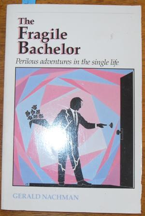 Fragile Bachelor, The: Perilous Adventures in the Single Life
