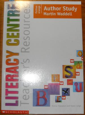 Literacy Centre: Teacher's Resources: Author Study: Martin Waddell: Hampton, Elaine; Leigh, ...