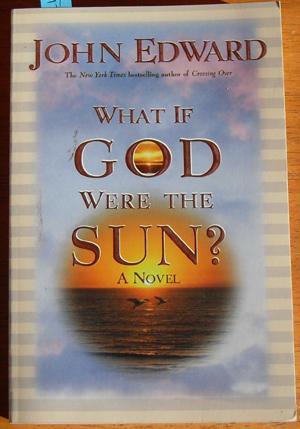 What if God Were the Sun? A: Edward, John
