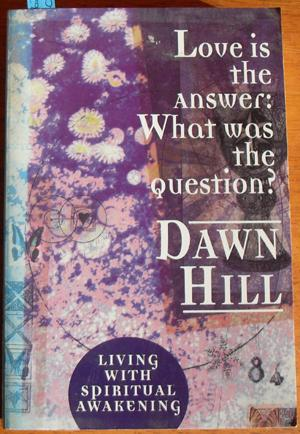 Love is the Answer: What Was the Question? - Living With Spiritual Awakening
