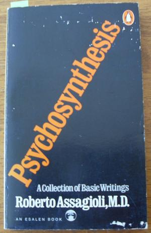 Psychosynthesis: A Collection of Basic Writings