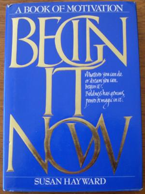Begin it Now: A Book of Motivation