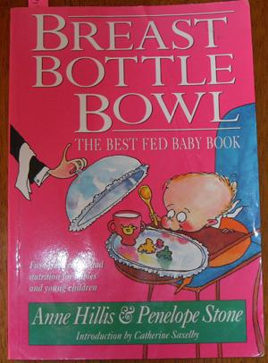 Breast Bottle Bowl: The Best Fed Baby Book