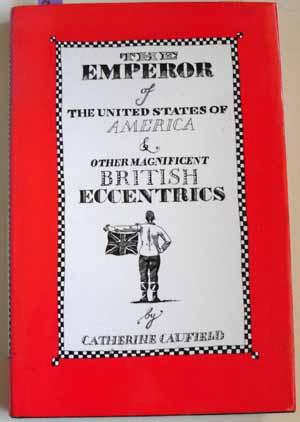 Emperor of the United States of America and Other Magnificent British Eccentrics, The