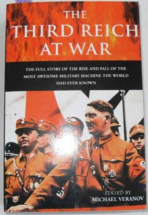 Third Reich at War, The: The Full Story of the Rise and Fall of the Most Awesome Military Machine...
