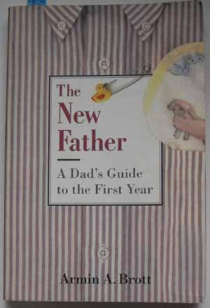 New Father, The: A Dad's Guide to the First Year