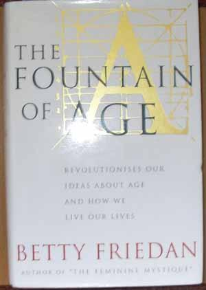 Fountain of Age, The: Revolutionises Our Ideas About Age and How We Live Our Lives