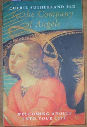 In the Company of Angels: Welcoming Angels Into Your Life