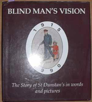 Blind Man's Vision: The Story of St Dunstan's in Words and Pictures
