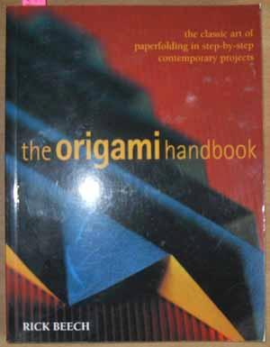 Origami Handbook, The: The Classic Art of Paperfolding in Step-by-Step Contemporary Projects