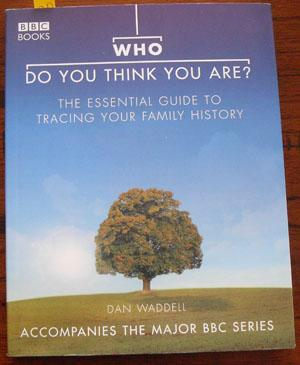 Who Do You Think You Are: The Essential Guide to Tracing Your Family History