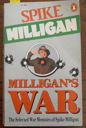 Milligan's War: The Selected War Memoirs of Spike Milligan