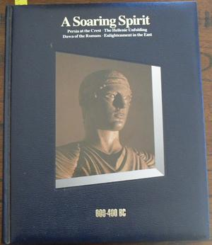 Soaring Spirit, A: 600-400BC (History of the World Time-Life Series, #4)