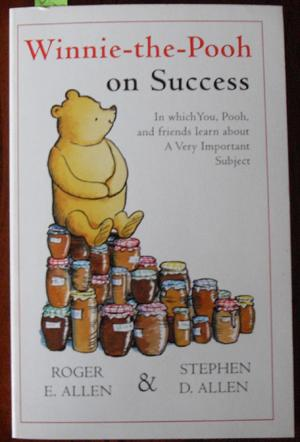 Winnie-the-Pooh on Success: In Which You, Pooh, and Friends Learn About A Very Important Subject