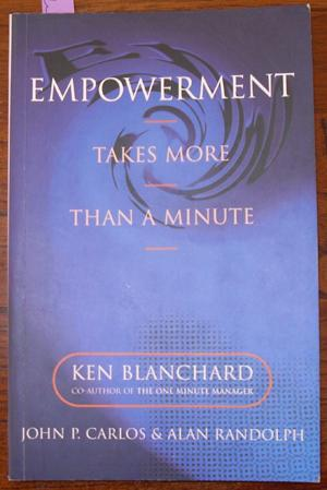 Empowerment Takes More Than a Minute: Blanchard, Kenneth; Carlos,