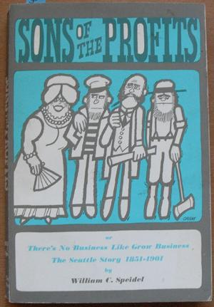 Sons of the Profits (or There's No Business Like Grow Business, The Seattle Story 1851-1901)