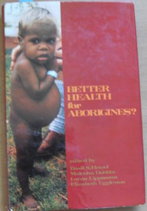Better Health for Aborigines? Report of a National Seminar at Monash University