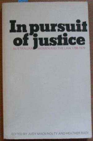 In Pursuit of Justice: Australian Women and the Law 1788-1979