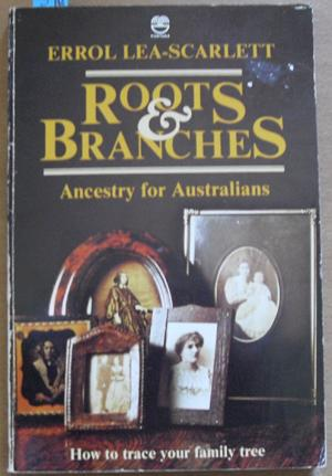 Roots and Branches: Ancestry for Australians (How to Trace Your Family Tree)