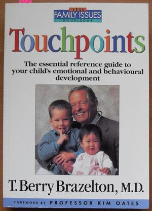Touchpoints: The Essential Reference Guide to Your Child's Emotional and Behavioural Development