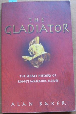 Gladiator, The: The Secret History of Rome's Warrior Slaves