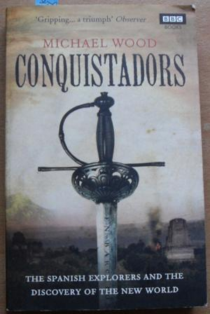 Conquistadors: The Spanish Explorers and the Discovery of the New World