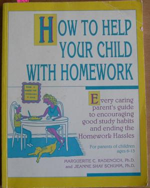 How to Help Your Child With Homework: Every Caring Parent's Guide to Encouraging Good Study Habit...