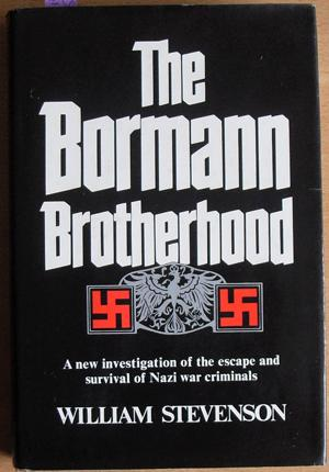 Bormann Brotherhood, The: A New Investigation of the Escape and Survival of Nazi War Criminals