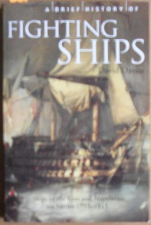 Brief History of Fighting Ships, A: Ships of the Line and Napoleonic Sea Battles 1793-1815