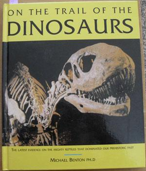 On the Trail of the Dinosaurs: The Last Evidence on the Mighty Reptiles That Dominated Our Prehis...