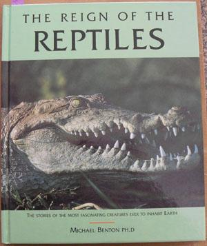Reign of the Reptiles, The: The Stories of the Most Fascinating Creatures Ever to Inhabit the Earth