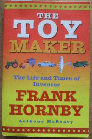 Toy Maker, The: The Life and Times of Inventor, Frank Hornby