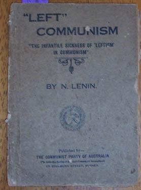 Left Communism: The Infantile Sickness of Leftism in Communism
