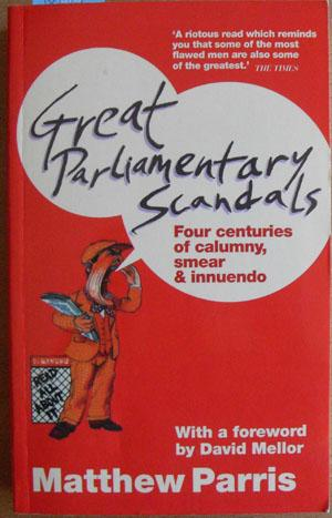Great Parliamentary Scandals: Four Centuries of Calumny, Smear & Innuendo