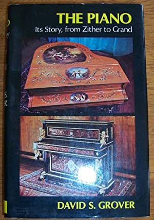 Piano, The: Its Story, from Zither to Grand